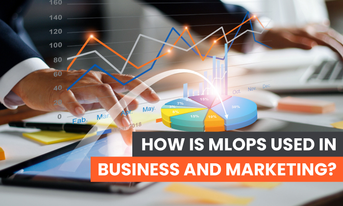 How is MLOps Used in Business and Marketing?
