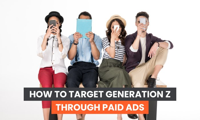 How to Target Generation Z Through Paid Ads