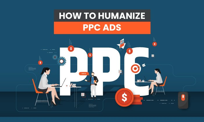 How to Humanize PPC Ads