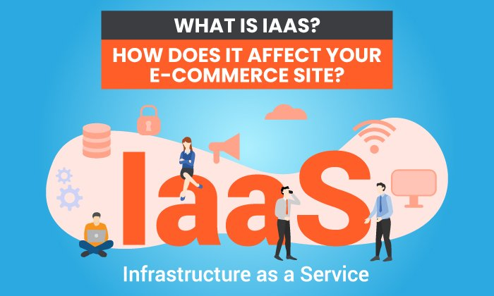 what is IaaS and how does it affect your ecommerce site?