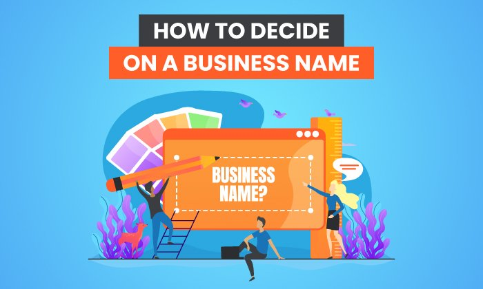 How to Decide on a Business Name: Tools, Tips, and Strategies