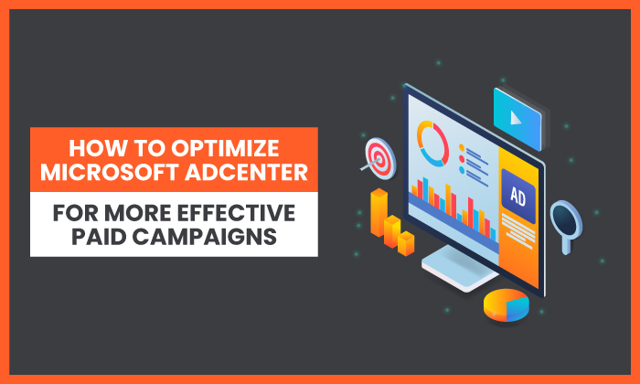 How to Optimize Microsoft AdCenter for More Effective Paid Campaigns