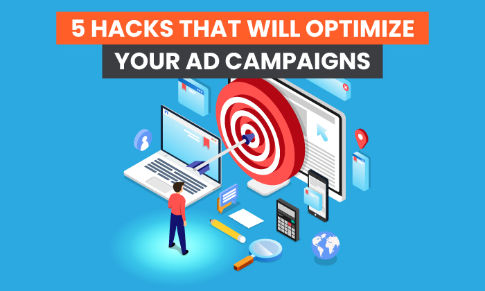 5 Hacks That Will Optimize Your Ad Campaign