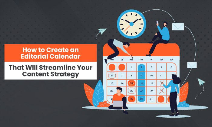 How to Create an Editorial Calendar That Will Streamline Your Content Strategy