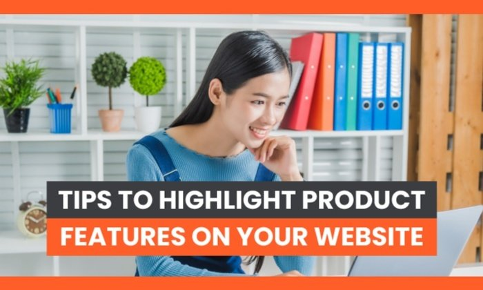 7 Tips to Highlight Product Features on Your Website