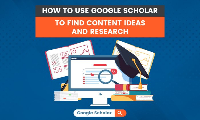 How to Use Google Scholar to Find Content Ideas and Research