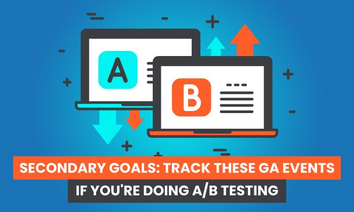 Secondary Goals: Track These GA Events If You're Doing A/B Testing
